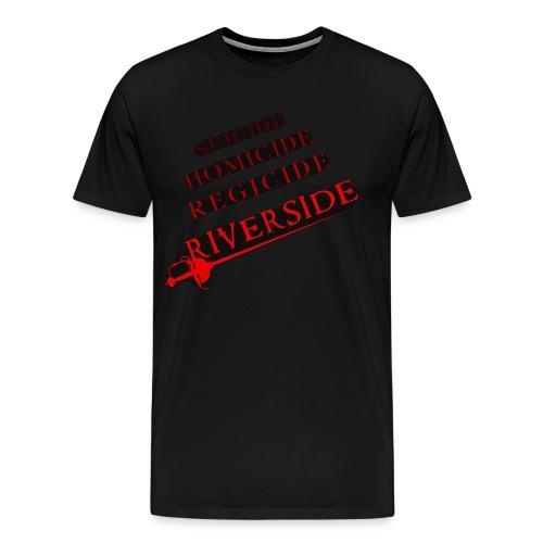Suicide, Homicide, Regicide, Riverside - BLACK - Men's Premium T-Shirt
