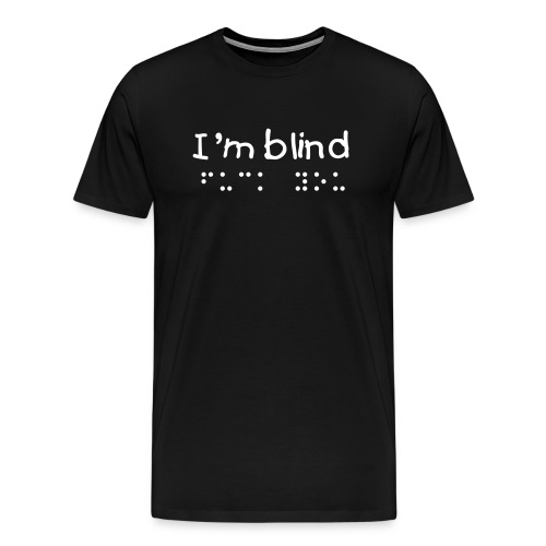 I'm blind - Men's Premium T-Shirt