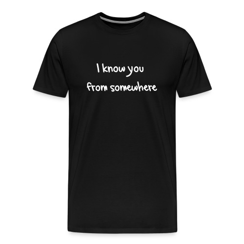I know you - Men's Premium T-Shirt