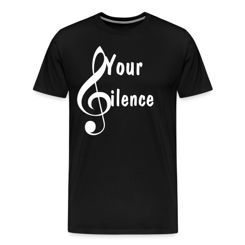Your Silence Note T - Men's Premium T-Shirt