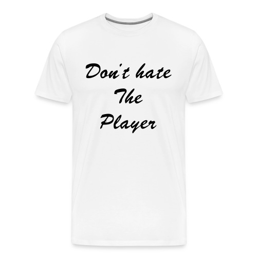 Don't hate the player white tee - Men's Premium T-Shirt