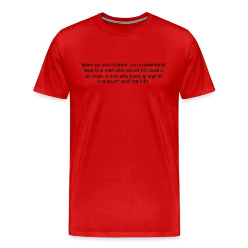 Here is a man who would not take it anymore. - Men's Premium T-Shirt