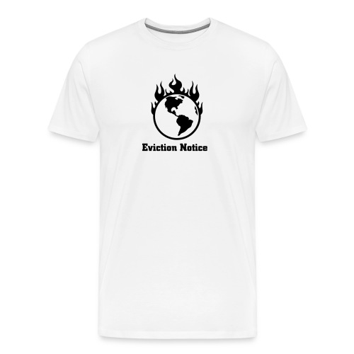 Eviction Notice (Global Warming) - Men's Premium T-Shirt