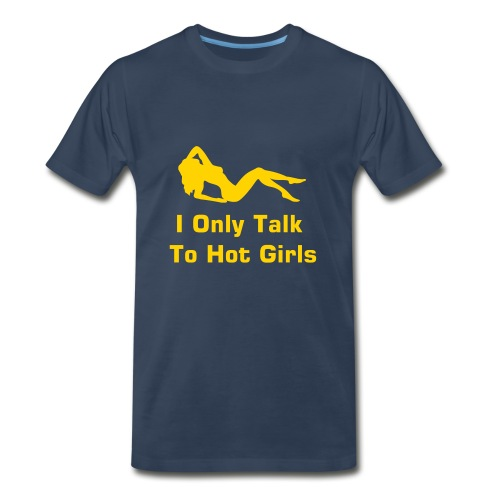 I Only Talk To Hot Girls - Men's Premium T-Shirt