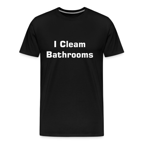 I Clean Bathrooms - Men's Premium T-Shirt