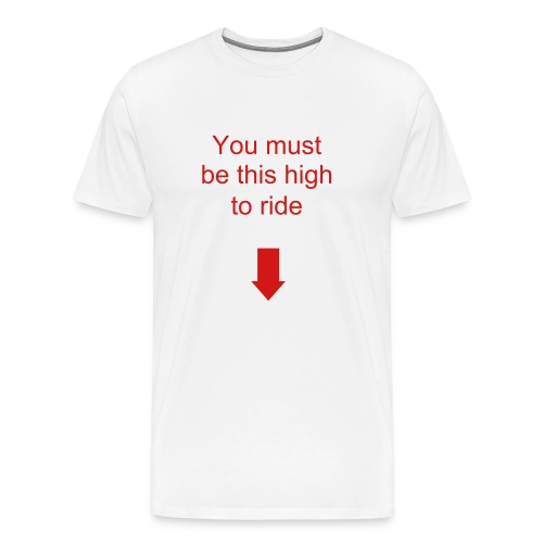 You must be this high - Men's Premium T-Shirt