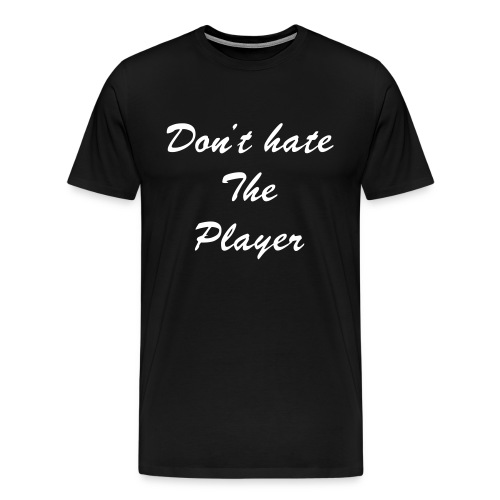 Don't hate the player black tee - Men's Premium T-Shirt