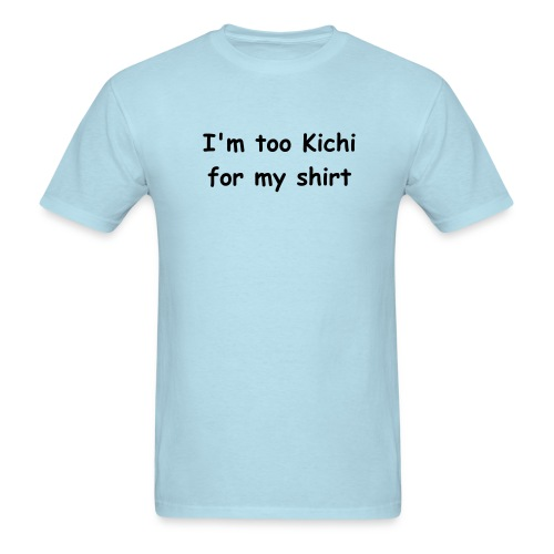 I'm too Kichi for my shirt - WWKC Mens - Men's T-Shirt