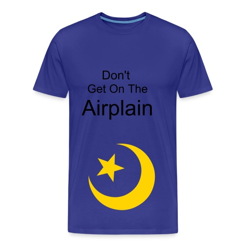 Don't Get On The Airplain - Men's Premium T-Shirt