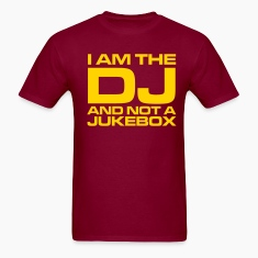 Burgundy I am the DJ and not a jukebox Men