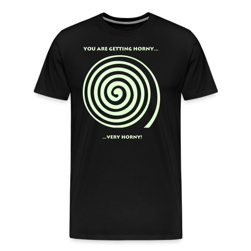 Glow In The Dark You Are Getting Horny - Men's Premium T-Shirt