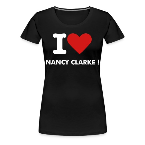 Women's Premium T-Shirt - Designed Especially For Her Remember All Nancy Clarke Merchandise Profits Go To Help Her.