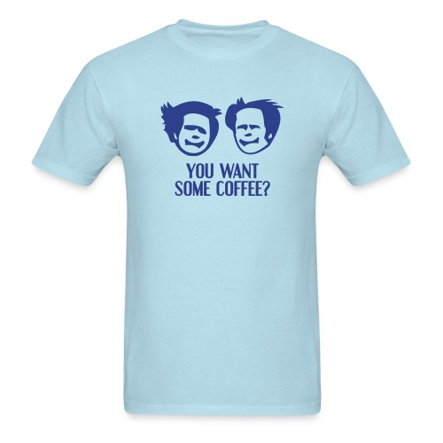 You Want Some Coffee? - Men's T-Shirt