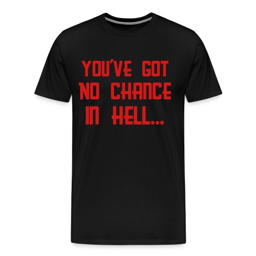 No Chance In Hell - Men's Premium T-Shirt