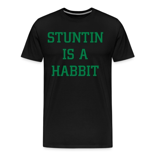 stuntin is a habbit - Men's Premium T-Shirt