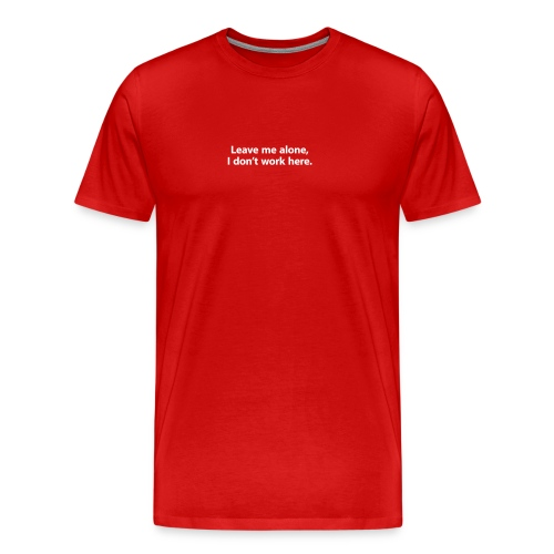 I don't work here customer shirt - Men's Premium T-Shirt