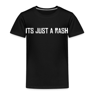 Its Just A Rash Toddler Tee - Toddler Premium T-Shirt