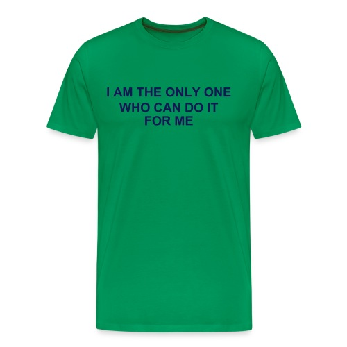 I AM THE ONLY ONE WHO CAN DO IT FOR ME - Men's Premium T-Shirt
