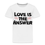 Baby & Toddler Shirts ~ Toddler Premium T-Shirt ~ Love is the Answer
