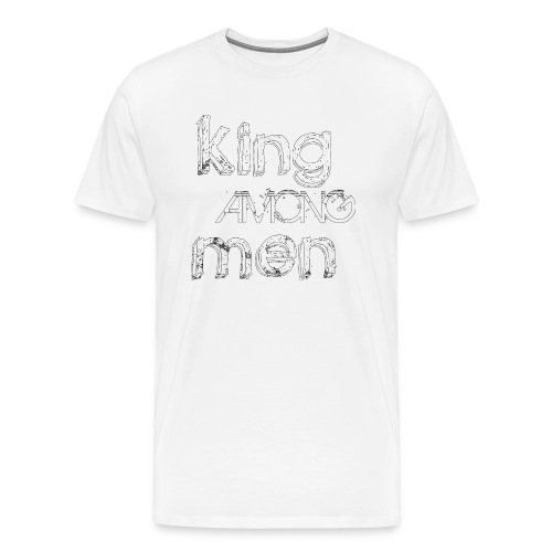 King Among Men; White - Men's Premium T-Shirt