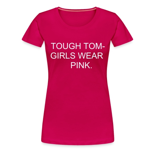 TOUGH TOM GIRLS WEAR PINK - Women's Premium T-Shirt