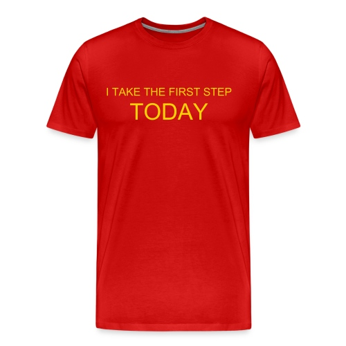 I TAKE THE FIRST STEP TODAY - Men's Premium T-Shirt