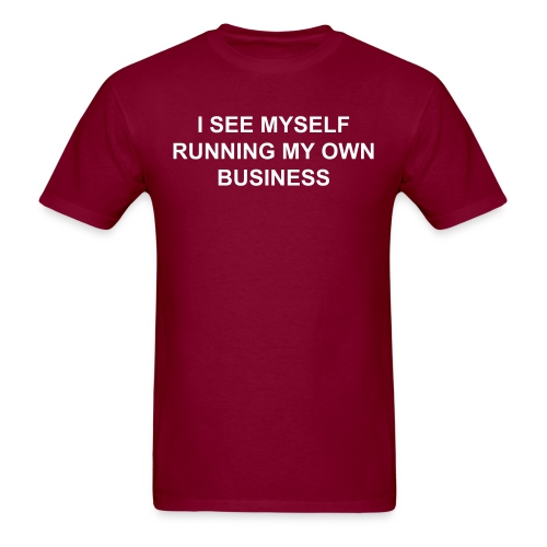 I SEE MYSELF RUNNING MY OWN BUSINESS - Men's T-Shirt