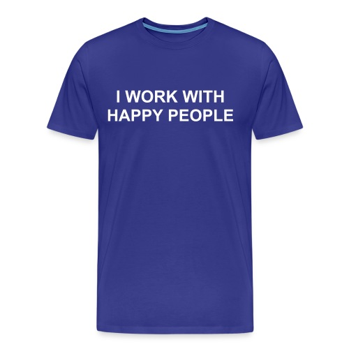 I WORK WITH HAPPY PEOPLE - Men's Premium T-Shirt