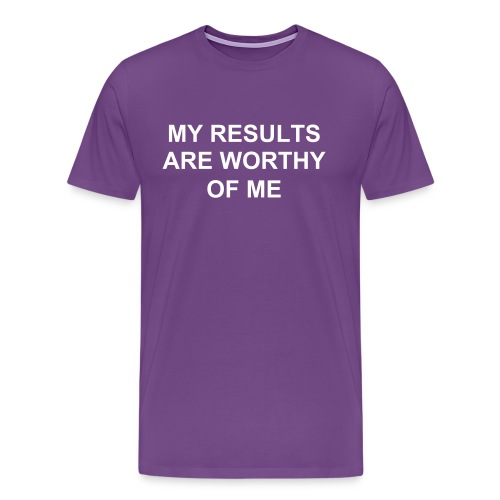 MY RESULTS ARE WORTHY OF ME - Men's Premium T-Shirt