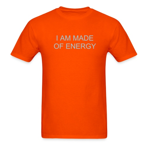 I AM MADE OF ENERGY - Men's T-Shirt