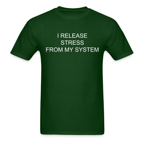 I RELEASE STRESS FROM MY SYSTEM - Men's T-Shirt