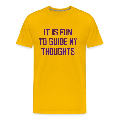IT IS FUN TO GUIDE MY THOUGHTS - Men's Premium T-Shirt