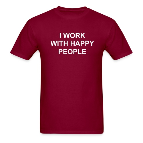 I WORK WITH HAPPY PEOPLE - Men's T-Shirt