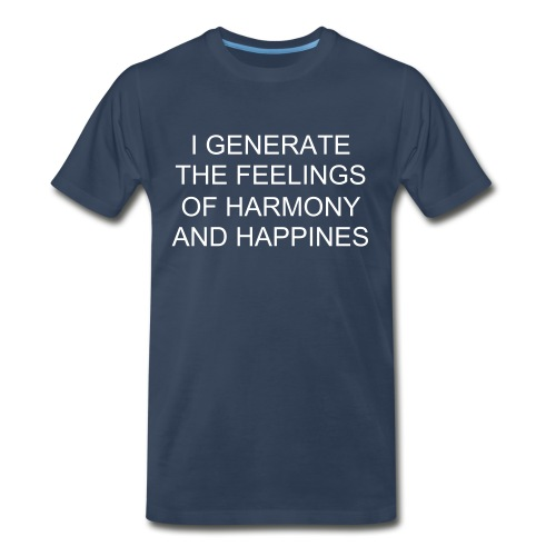 I GENERATE THE FEELINGS OF HARMONY AND HAPPINES - Men's Premium T-Shirt