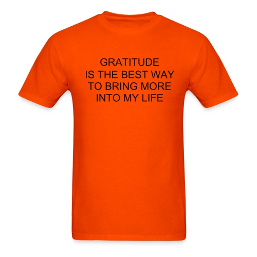 GRATITUDE IS THE BEST WAY TO BRING MORE INTO MY LIFE - Men's T-Shirt