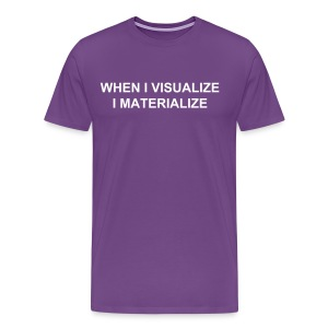 WHEN I VISUALIZE I MATERIALIZE - Men's Premium T-Shirt