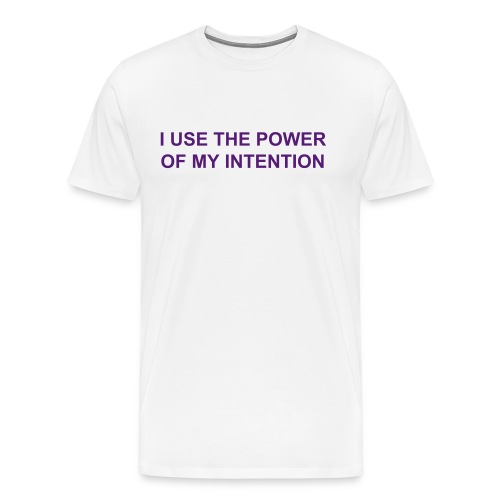 I USE THE POWER OF MY INTENTION - Men's Premium T-Shirt