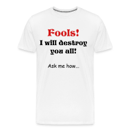 T-Shirts ~ Men's Premium T-Shirt ~ Fool!  I Will Destroy you All!