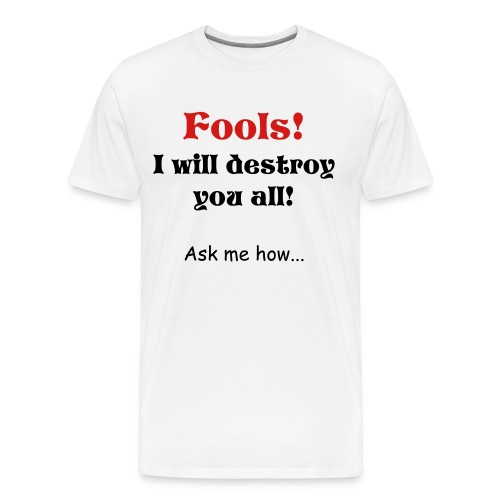 Fool!  I Will Destroy you All! - Men's Premium T-Shirt