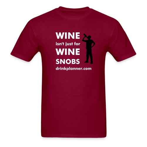 Wine Isn't Just For Wine Snobs - Men's T-Shirt