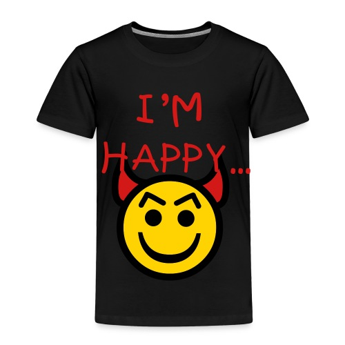 I'm Happy... - Toddler Premium T-Shirt