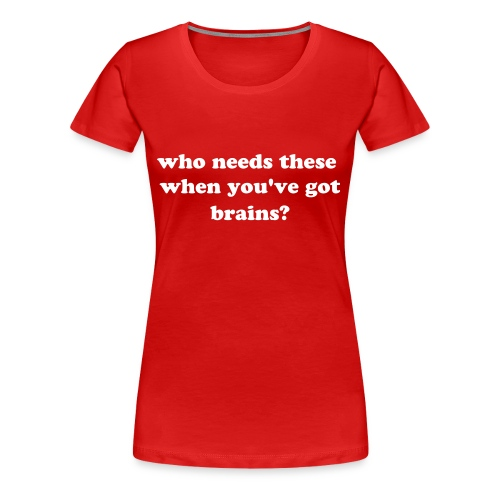 who needs these when you've got brains?: plus-size, red - Women's Premium T-Shirt