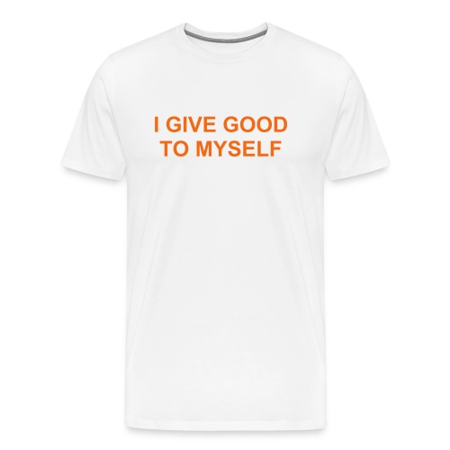 I GIVE GOOD TO MYSELF - Men's Premium T-Shirt