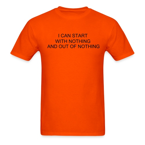 I CAN START WITH NOTHING AND OUT OF NOTHING A WAY WILL BE MADE - Men's T-Shirt