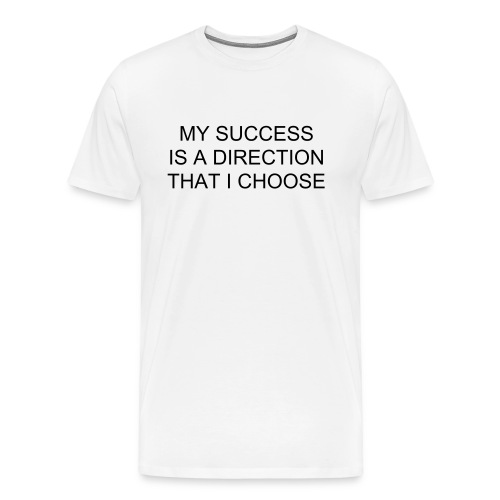 MY SUCCESS IS A DIRECTION THAT I CHOOSE - Men's Premium T-Shirt