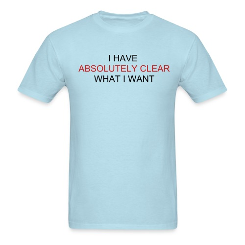 I HAVE ABSOLUTELY CLEAR WHAT I WANT - Men's T-Shirt