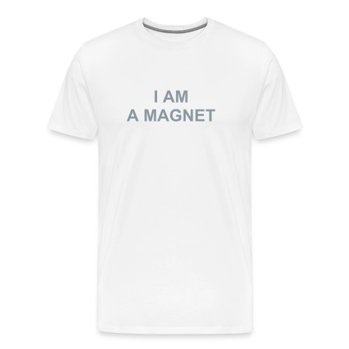 I AM A MAGNET - Men's Premium T-Shirt
