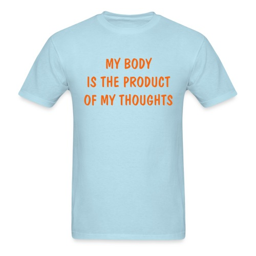 MY BODY IS THE PRODUCT OF MY THOUGHTS - Men's T-Shirt