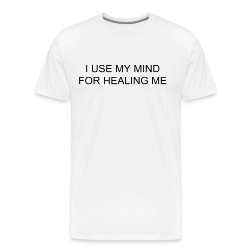 Men's Premium T-Shirt - Our powerful mind determines our body´s health.   Visualize yourself healthy.  Let your doctor take care of the rest.