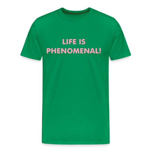 LIFE IS PHENOMENAL - Men's Premium T-Shirt